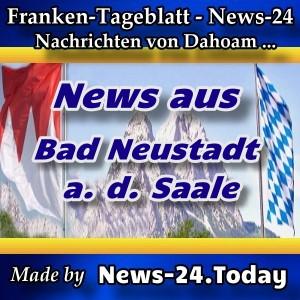 News-24 - Franken - Bad Neustadt a. d. Saale - Aktuell -