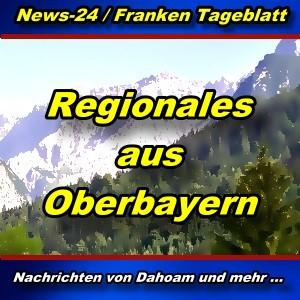 News-24.bayern - Regionales aus Oberbayern - Aktuell -