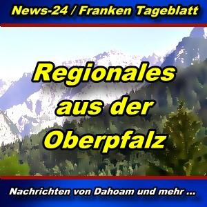 News-24.bayern - Regionales aus der Oberpfalz - Aktuell -